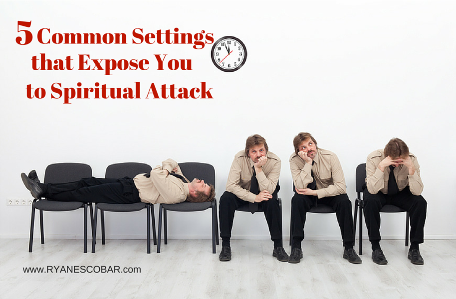 5 Common Settings that Expose You to Spiritual Attack