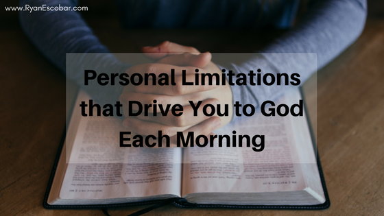 Personal Limitations that Drive You to God Each Morning
